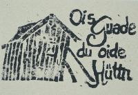 Ois Guade du oide Hüttn